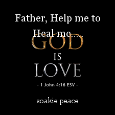 Father, Help me to Heal me.....