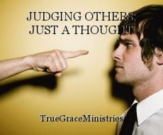 JUDGING OTHERS: JUST A THOUGHT