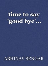 time to say 'good bye'...