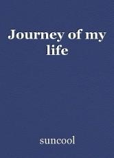 Journey of my life