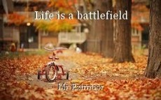 Life is a battlefield