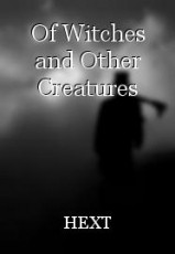 Of Witches and Other Creatures
