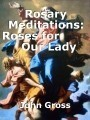 Rosary Meditations: Roses for           Our Lady