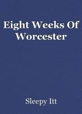 Eight Weeks Of Worcester