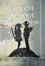 TOUGH SCHOOL WORK 1956