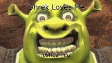 Shrek Loves Me