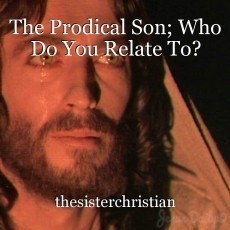 The Prodical Son; Who Do You Relate To?