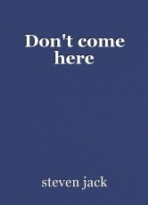 Don't come here