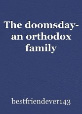 The doomsday- an orthodox family