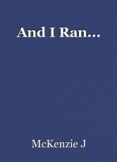 And I Ran...