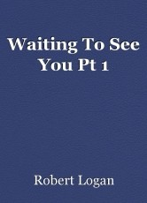 Waiting To See You Pt 1
