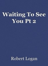 Waiting To See You Pt 2