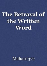 The Betrayal of the Written Word