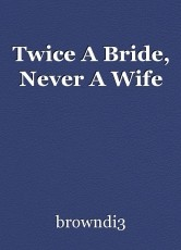 Twice A Bride, Never A Wife
