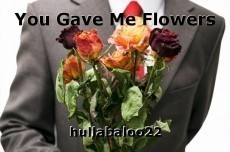 You Gave Me Flowers