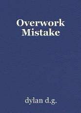 Overwork Mistake