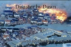 Disaster by Dawn