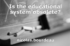 Is the educational system obsolete?