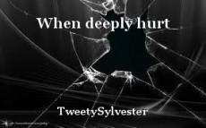 When deeply hurt