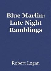Blue Marlin: Late Night Ramblings