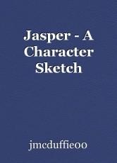 Jasper - A Character Sketch