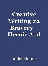 Creative Writing #2 Bravery -- Heroic And Personal