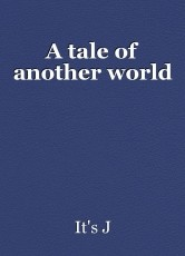 A tale of another world