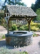 Sometimes, The Well, She Dry!