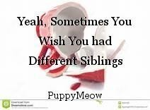 Yeah, Sometimes You Wish You had Different Siblings