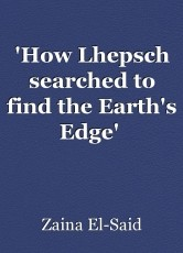 'How Lhepsch searched to find the Earth's Edge'  Translated & Annotated by