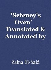 'Seteney's Oven'    Translated & Annotated by