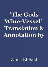 'The Gods Wine-Vessel'  Translation & Annotation by