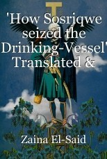 'How Sosriqwe seized the Drinking-Vessel' Translated & Annotated by