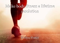 Make body fitness a lifetime resolution