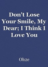 Don't Lose Your Smile, My Dear; I Think I Love You