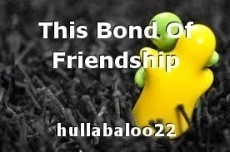 This Bond Of Friendship
