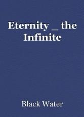 Eternity _ the Infinite
