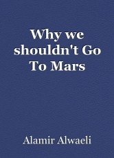 Why we shouldn't Go To Mars