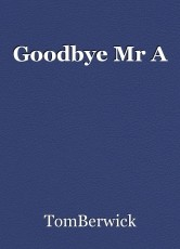 Goodbye Mr A