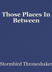Those Places In Between
