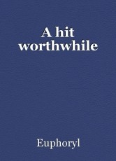 A hit worthwhile