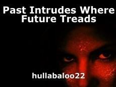 Past Intrudes Where Future Treads