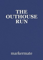 THE OUTHOUSE RUN