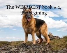 The WEIRDEST book # 1, the begining