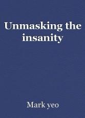 Unmasking the insanity