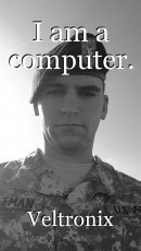 I am a computer.