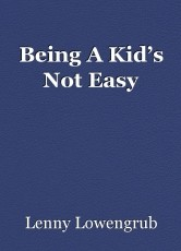 Being A Kid's Not Easy