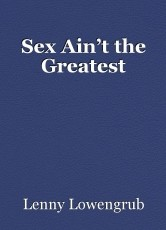 Sex Ain't the Greatest