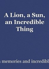 A Lion, a Sun, an Incredible Thing