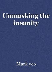Unmasking the insanity